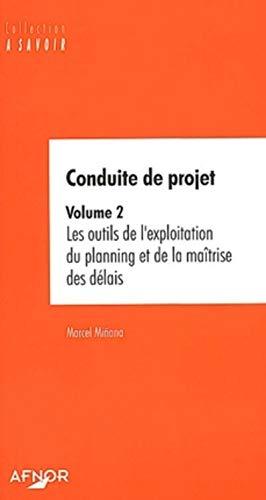 9782125050276: Conduite de projet, volume 2 : Les Outils de l'exploitation du planning et de la Maîtrise des délais