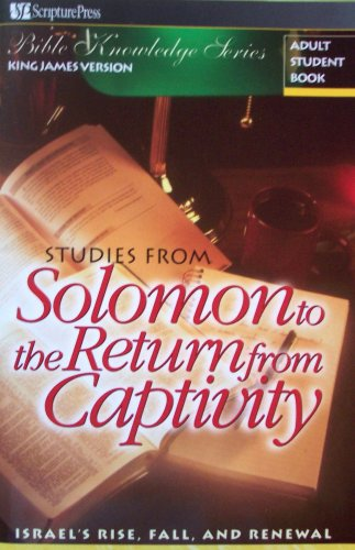 9782125482046: Studies from Solomon to the Return from Captivity (KJV), Adult Student Book (Israel's Rise, Fall, and Renewal, Bible Knowledge Series, Vol. 2, No. 4)