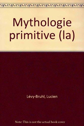 La Mythologie Primitive: Levy-Bruhl, Lucien