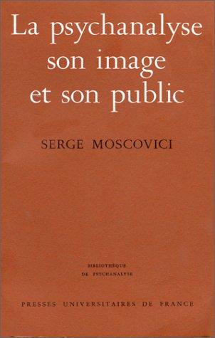 La Psychanalyse, son image et son public: Moscovici, Serge