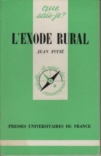 L'exode rural (Que sais-je?) (French Edition): Pitie, Jean
