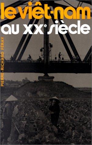 Le Viêt-Nam au XXe siècle - Féray, Pierre-Richard