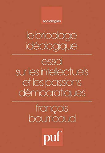 Le Bricolage idéologique : Essai sur les intellectuels et les passions démocratiques: Bourricaud, F