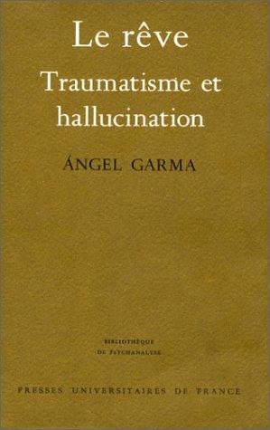 9782130367246: Le Rêve : Traumatisme et Hallucination