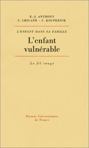 L'enfant Vulnerable [L'enfant Dans Sa Famille]: Anthony, e. James;