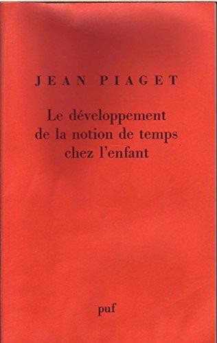 Le développement de la notion du temps chez l'enfant: Piaget, Jean