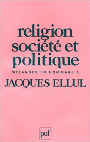 9782130374688: Religion, société et politique: Mélanges en hommage à Jacques Ellul (French Edition)