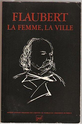 Flaubert, La Femme, La Ville. Journee d'etudes: Bernard Masson et