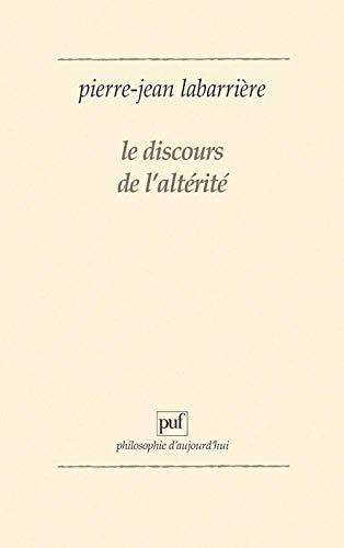 9782130376026: Le discours de l'alte?rite?: Une logique de l'expe?rience (Philosophie d'aujourd'hui) (French Edition)