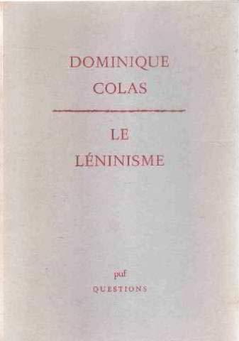 Le léninisme: Philosophie et sociologie politiques du léninisme (Questions) (French Edition) (2130377122) by Dominique Colas