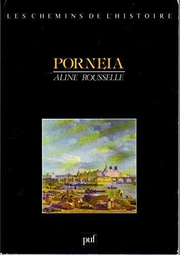 9782130377757: Porneia: De la mai?trise du corps a? la privation sensorielle, IIe-IVe sie?cles de l'e?re chre?tienne (Les Chemins de l'histoire) (French Edition)