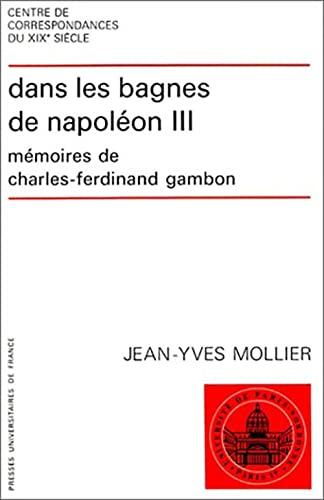 Dans les bagnes de Napoleon III: Memoires de Charles-Ferdinand Gambon (French Edition): Gambon, ...