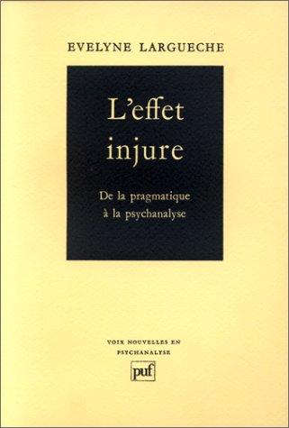 L'effet injure: De la pragmatique a la psychanalyse (Voix nouvelles en psychanalyse) (French ...