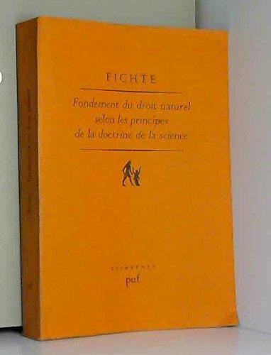 Fondement du droit naturel selon les principes de la doctrine de la science - 1796-1797: Fichte, ...