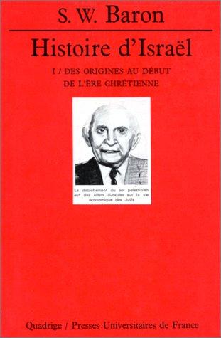 Histoire d'Israël, tome 1: Des origines au début de l'ère chrétienne (2130386679) by Shalom Wittmayer Baron; Quadrige