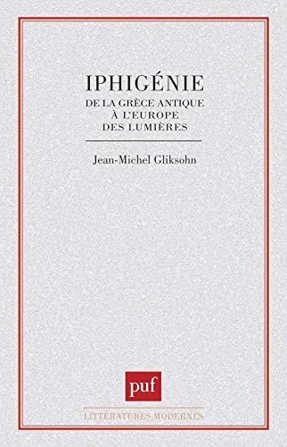9782130387046: Iphigénie: De la Grèce antique à l'Europe des lumières (Littératures modernes) (French Edition)