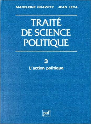 Traité de science politique, tome 3 : L'action politique: Grawitz, Madeleine ; Leca, ...