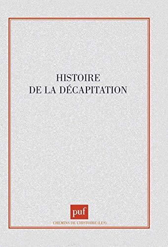 9782130392125: Histoire de la décapitation (Les Chemins de l'histoire) (French Edition)