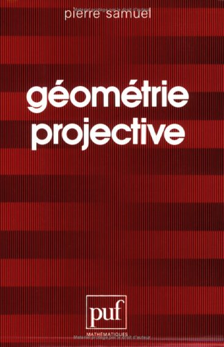 Geometrie projective (Mathematiques) (French Edition) (2130393675) by Samuel, Pierre