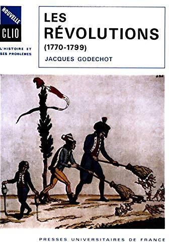 Les re?volutions, 1770-1799 (Nouvelle Clio) (French Edition): Jacques Le?on Godechot