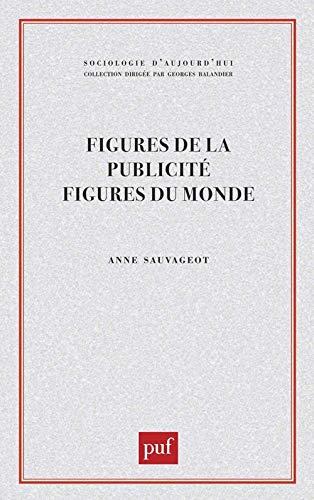 9782130400301: Figures de la publicité, figures du monde (Sociologie d'aujourd'hui) (French Edition)