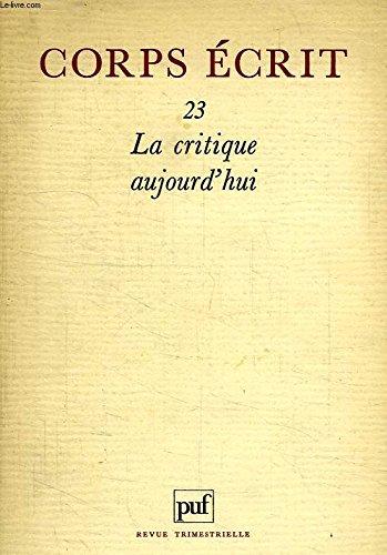 CORPS ECRIT -1987 n°23: la critique aujourd'hui: le pour et le contre: Nourissier, Jaccard, R. André et M. Deguy. approches critiques: G. Poulet, R. Dadoun, M. Edwards. sur la critique dramatique (P. Dux et J. Duvignaud); sur la critique d'art; sur... (2130400949) by Collectif