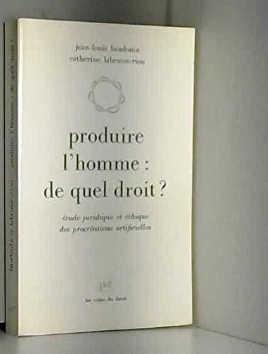 9782130401155: Produire l'homme, de quel droit?: Étude juridique et éthique des procréations artificielles (Voies du droit) (French Edition)