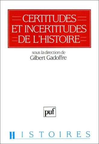 Certitudes et incertitudes de l'Histoire. Trois Colloques sur l'histoire: Gadoffre, ...