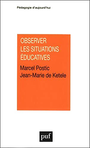 Observer les situations e?ducatives (Pe?dagogie d'aujourd'hui) (French: Postic, Marcel