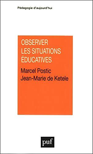 Observer les situations e?ducatives (Pe?dagogie d'aujourd'hui) (French Edition): Marcel ...