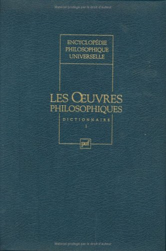 Encyclopédie philosophique universelle. Tome III : Les oeuvres philosophiques (Dictionnaire ...