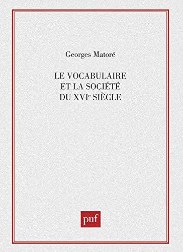 Le vocabulaire et la socie?te? du XVIe: Matore?, Georges