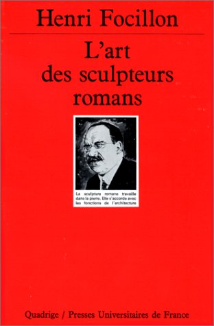 L'Art des sculpteurs romans, 3e édition (QUADRIGE) (9782130420477) by Focillon, Henri; Quadrige