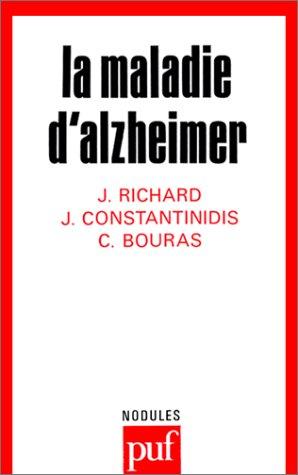 La Maladie d'Alzheimer Richard, Jacques; Constantinidis, Jean: Richard, Jacques