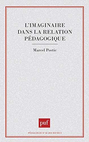 L'imaginaire dans la relation pe?dagogique (Pe?dagogie d'aujourd'hui): Postic, Marcel