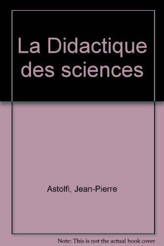 La Didactique des sciences: Astolfi, Jean-Pierre, Develay,