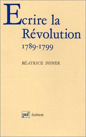 9782130423713: Ecrire la Révolution: 1789-1799 (Ecriture) (French Edition)