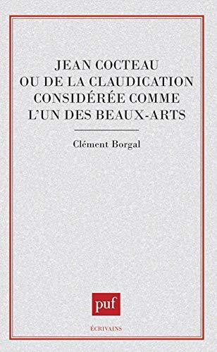 9782130425908: Jean Cocteau, ou, De la claudication considérée comme l'un des beaux-arts (Ecrivains) (French Edition)