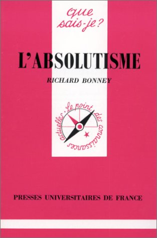 L'Absolutisme (2130426166) by Bonney, Richard; Que sais-je?