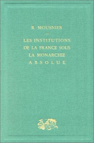 Les institutions de la France sous la: MOUSNIER (Roland)