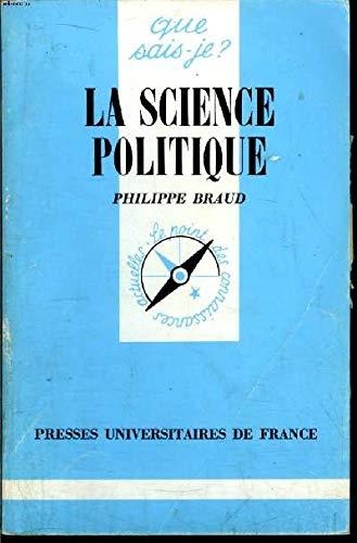 La Science Politique, par Philippe Braud.: Philippe BRAUD