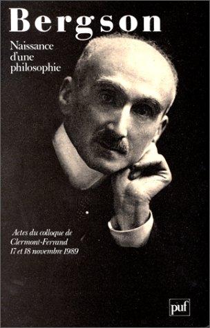 Bergson: Naissance D'une Philosophe: Actes Du College De clermont-Ferrand 17 et 18 Novembre ...