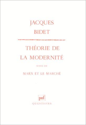 LA THEORIE DE LA MODERNITE SUIVI DE MARX ET LE MARCHE: BIDET, JACQUES
