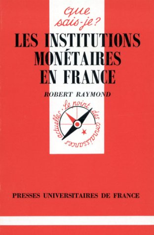 INSTITUTIONS MONETAIRES EN FRANCE QSJ 1261 (QUE SAIS-JE ?) (9782130435020) by Raymond R