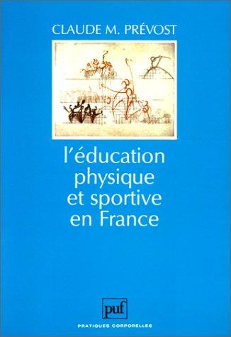 9782130435082: L'éducation physique et sportive en France: Essai d'anthropologie humaniste (Pratiques corporelles) (French Edition)