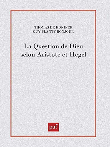 La question de Dieu selon Aristote et Hegel: Koninck, Thomas de