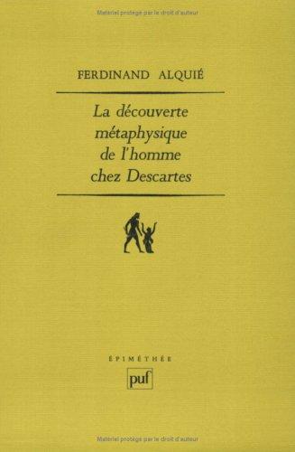 La D?couverte m?taphysique de l'homme chez Descartes: Ferdinand Alqui?