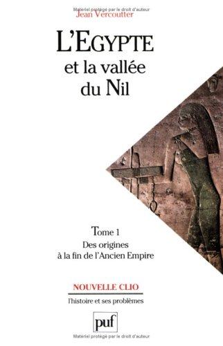 L'Egypte et la vallée du Nil. Tome 1 : Des origines à la fin de l'Ancien ...