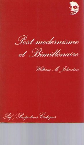Du post-modernisme au bimillénaire (Ancien prix éditeur: William M. Johnston