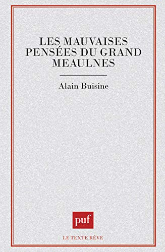 Les mauvaises pensees du Grand Meaulnes (Le Texte reve) (French Edition) (2130446981) by Buisine, Alain